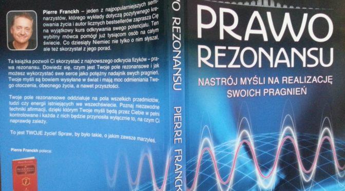Pierre Franckh– Prawo rezonansu- FUNDAMENTALNE PRZYKAZANIA dla lepszego życia